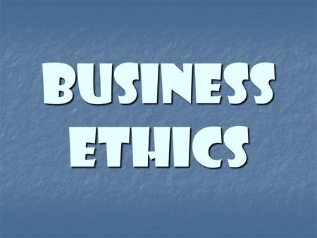 Business Ethics. ETHICS The set of principles by which people in a society conduct themselves in regard to good and right behavior.