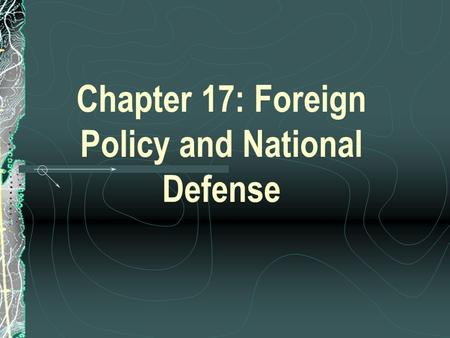 Chapter 17: Foreign Policy and National Defense. Foreign Affairs Foreign Affairs – The nation's relationships with other countries Since World War II,