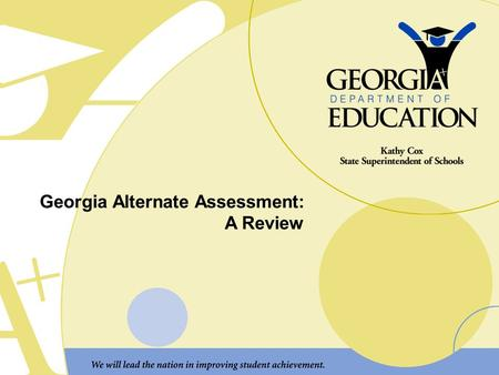Georgia Alternate Assessment: A Review. This session will cover: An overview of the GAA Lessons learned from year 1 Scoring Putting together this year's.
