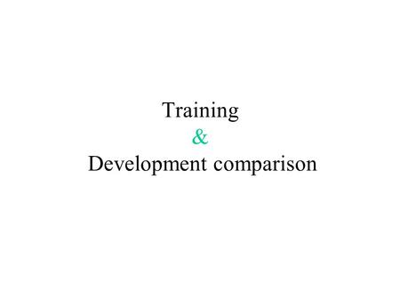 Training & Development comparison. Key terms Development: the growth or realisation of a persons ability <strong>and</strong> potential through the provision of learning.