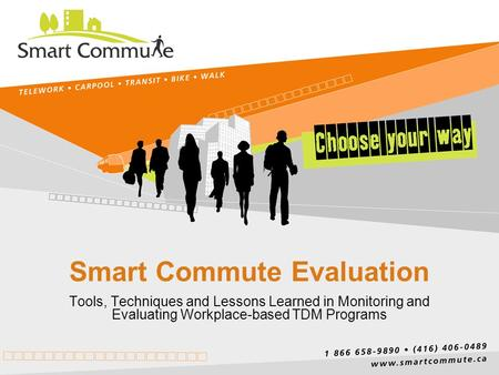 Smart Commute Evaluation Tools, Techniques and Lessons Learned in Monitoring and Evaluating Workplace-based TDM Programs.