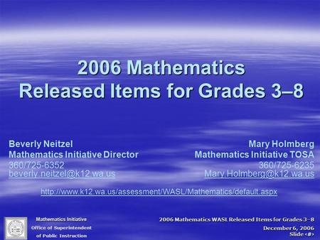 Mathematics Initiative Office of Superintendent of Public Instruction 2006 Mathematics WASL Released Items for Grades 3–8 December 6, 2006 Slide 1 2006.