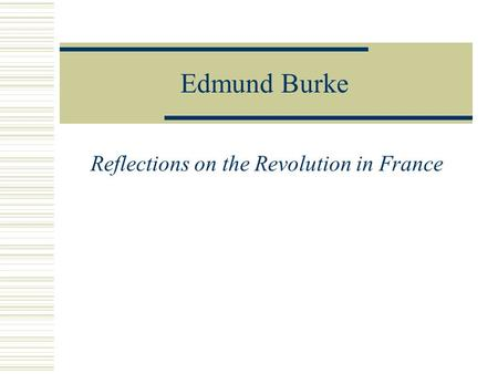 Edmund Burke Reflections on the Revolution in France.