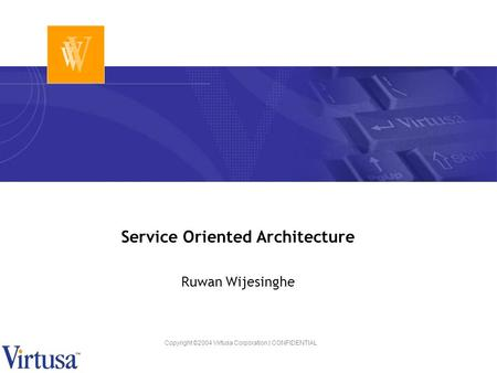 Copyright ©2004 Virtusa Corporation | CONFIDENTIAL Service Oriented Architecture Ruwan Wijesinghe.