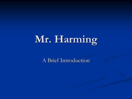 Mr. Harming A Brief Introduction. Experience This is my 15 th year teaching This is my 15 th year teaching 7 th year in Chamberlain School 7 th year in.