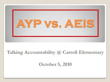 AYP vs. AEIS Talking Carroll Elementary October 5, 2010.