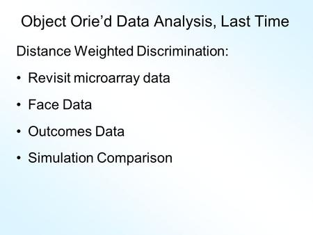 Object Orie'd Data Analysis, Last Time Distance Weighted Discrimination: Revisit microarray data Face Data Outcomes Data Simulation Comparison.