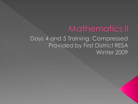 Participants will teach Mathematics II or are responsible for the delivery of Mathematics II instruction  Participants attended Days 1, 2, and 3 of.