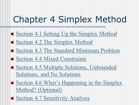 Chapter 4 Simplex Method Section 4.1 Setting Up the Simplex Method Section 4.2 The Simplex Method Section 4.3 The Standard Minimum Problem Section 4.4.