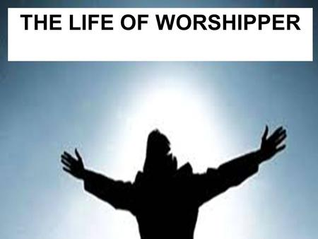 THE LIFE OF WORSHIPPER. Barriers to the Life of Worshipper.