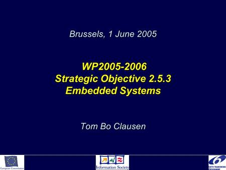 Brussels, 1 June 2005 WP2005-2006 Strategic Objective 2.5.3 Embedded Systems Tom Bo Clausen.