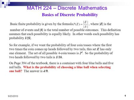 1 9/23/2015 MATH 224 – Discrete Mathematics Basic finite probability is given by the formula, where |E| is the number of events and |S| is the total number.