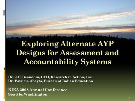 Exploring Alternate AYP Designs for Assessment and Accountability Systems 1 Dr. J.P. Beaudoin, CEO, Research in Action, Inc. Dr. Patricia Abeyta, Bureau.