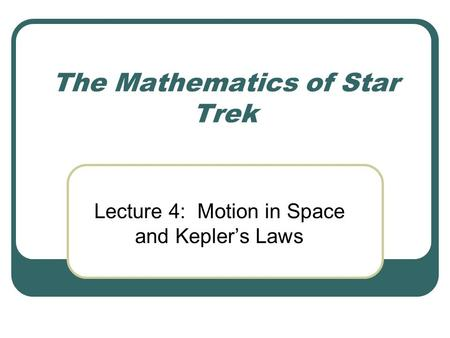 The Mathematics of Star Trek Lecture 4: Motion in Space and Kepler's Laws.