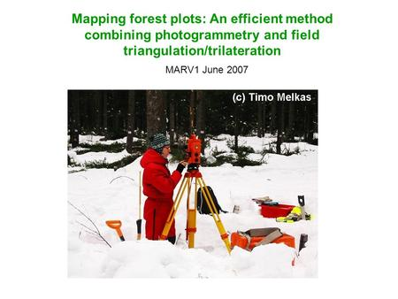 Mapping forest plots: An efficient method combining photogrammetry and field triangulation/trilateration MARV1 June 2007.