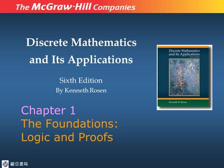 Discrete Mathematics and Its Applications Sixth Edition By Kenneth Rosen Chapter 1 The Foundations: Logic and Proofs 歐亞書局.