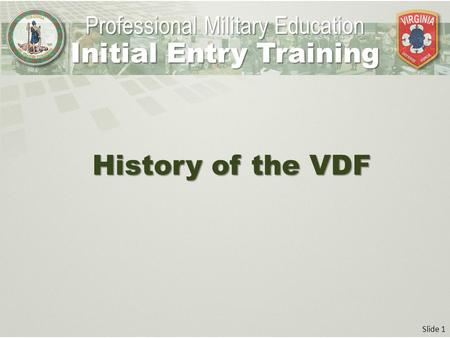 Slide 1 History of the VDF Professional Military Education Initial Entry Training.