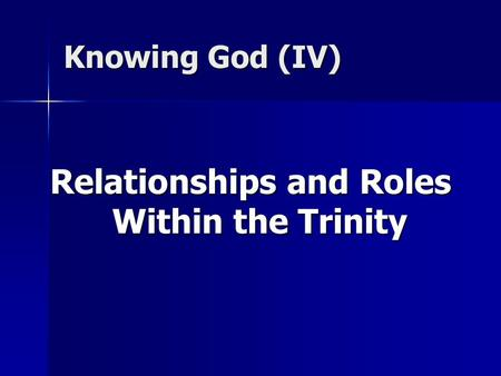 Knowing God (IV) Relationships and Roles Within the Trinity.
