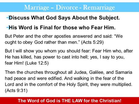 "Marriage – Divorce - Remarriage But Peter and the other apostles answered and said: ""We ought to obey God rather than men."" (Acts 5:29) But I will show."