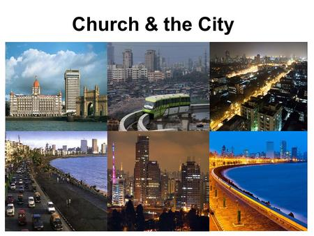 Church & the City. A Traditional ChurchA Missional Church Is isolated from the cityIs integrated with the city. Sees the city as an Evil placeSees city.