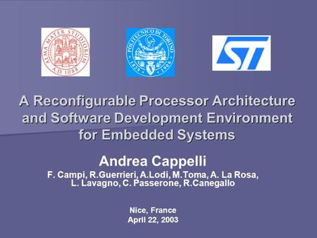 A Reconfigurable Processor Architecture and Software Development Environment for Embedded Systems Andrea Cappelli F. Campi, R.Guerrieri, A.Lodi, M.Toma,