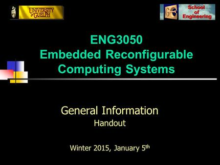 ENG3050 Embedded Reconfigurable Computing Systems General Information Handout Winter 2015, January 5 th.
