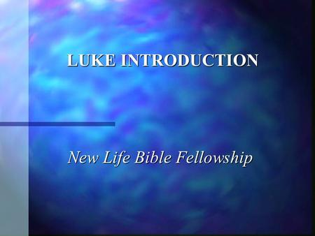 LUKE INTRODUCTION New Life Bible Fellowship. A. Authorship 1. Anonymous 1. Anonymous a. Author of Acts Luke 1:3 & Acts 1:1 a. Author of Acts Luke 1:3.