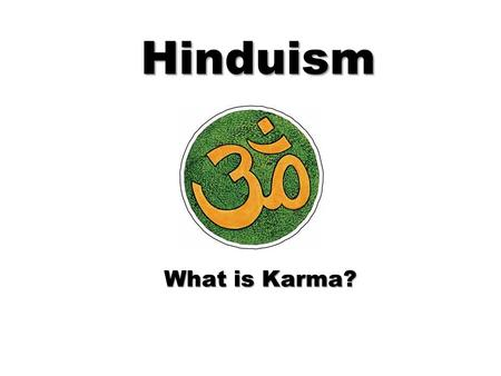 Hinduism What is Karma?. Hinduism: Some Basics Many forms of Hinduism,Many forms of Hinduism, A religion of practice more than beliefA religion of practice.