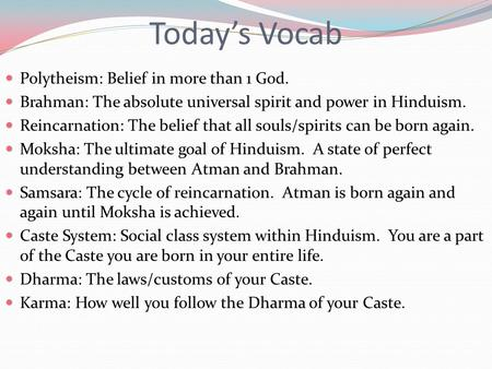 Today's Vocab Polytheism: Belief in more than 1 God. Brahman: The absolute universal spirit and power in Hinduism. Reincarnation: The belief that all souls/spirits.