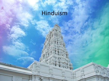 Hinduism This is a picture of a local temple in Riverdale, Ga (just south of the airport)