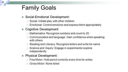 Family Goals Social-Emotional Development:  Social: Initiate play with other children  Emotional: Control emotions and express them appropriately Cognitive.