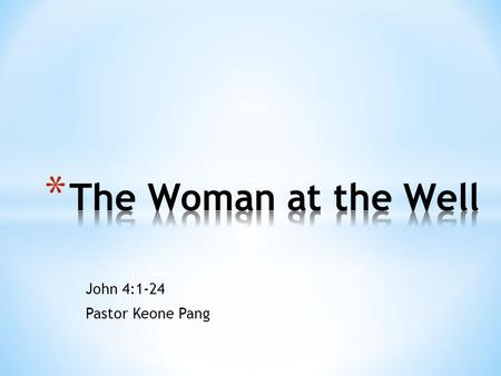John 4:1-24 Pastor Keone Pang. John 4:1-4 1 The Pharisees heard that Jesus was gaining and baptizing more disciples than John, 2 although in fact it was.