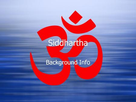 Siddhartha Background Info. Author: Hermann Hesse  His Works:  quests for self-understanding  concluded that each individual must discover the self,