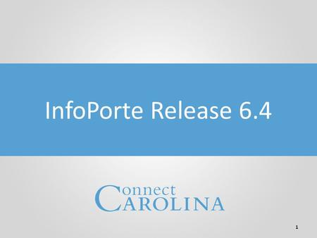 University Chartfields 1 InfoPorte Release 6.4. Welcome! 2 The purpose of this webinar is to cover the changes in InfoPorte with the 6.4 release Duration.