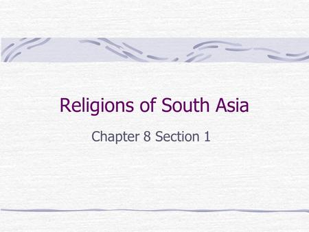 Religions of South Asia Chapter 8 Section 1. How would these statements affect someone's way of life? Every good deed sooner or later results in happiness.