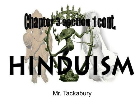 Chapter 3 section 1 cont. Hinduism Mr. Tackabury.