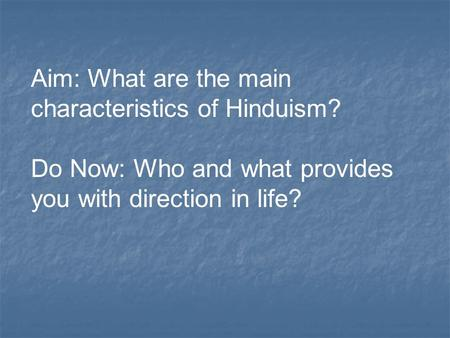 Aim: What are the main characteristics of Hinduism? Do Now: Who and what provides you with direction in life?