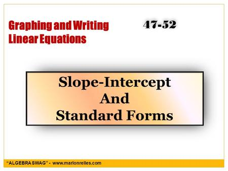 "Graphing and Writing Linear Equations Slope-Intercept And Standard Forms 47-52 ""ALGEBRA SWAG"" - www.marlonrelles.com."