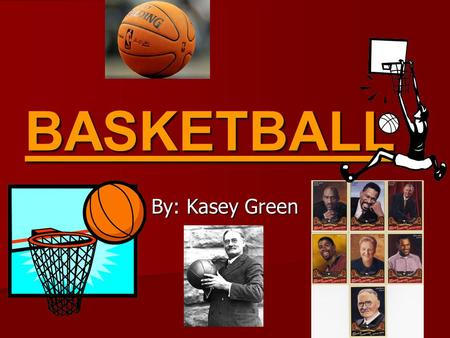 BASKETBALL By: Kasey Green. The Beginning of Basketball Dr. James Naismith known as the world wide inventor of basketball Dr. James Naismith known as.