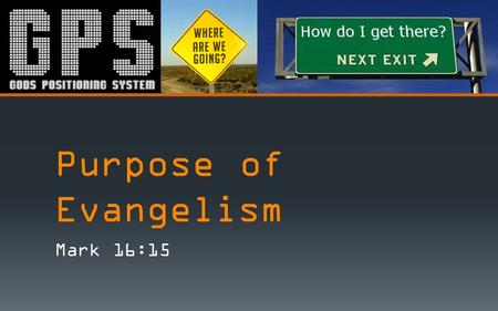 Purpose of Evangelism Mark 16:15.