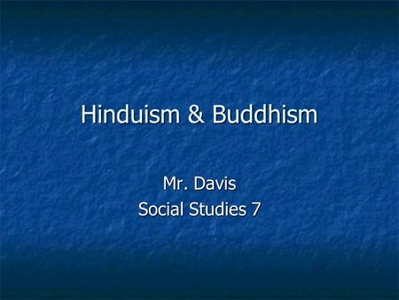 Hinduism & Buddhism Mr. Davis Social Studies 7. Hinduism India's first major religion India's first major religion Began before recorded history Began.