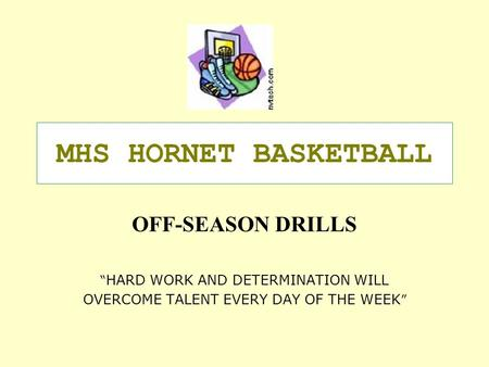 "MHS HORNET BASKETBALL OFF-SEASON DRILLS "" HARD WORK AND DETERMINATION WILL OVERCOME TALENT EVERY DAY OF THE WEEK """