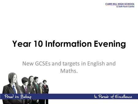 Year 10 Information Evening New GCSEs and targets in English and Maths.