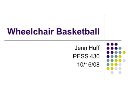 Wheelchair Basketball Jenn Huff PESS 430 10/16/08.