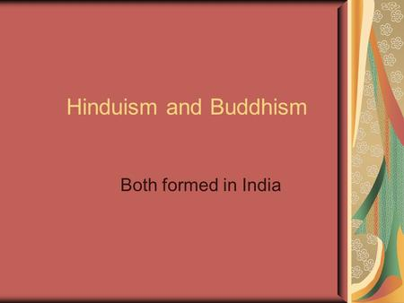Hinduism and Buddhism Both formed in India. Bell Work Tell me what you think when you see these pictures and hear the words: Buddhism, Hinduism, India,