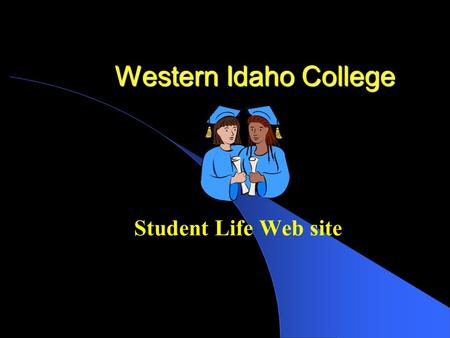 Western Idaho College Student Life Web site Suggested Statement of Philosophy for the WIC Student Life Web Site: To provide an all inclusive environment.
