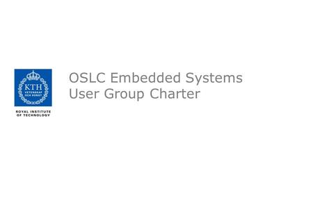 OSLC Embedded Systems User Group Charter. OSLC ES User Group Charter - Required name of User Group -Embedded Systems purpose and scope of User Group (e.g.