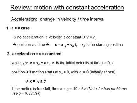 Review: motion with constant acceleration 1.a = 0 case  no acceleration  velocity is constant  v = v o  position vs. time  x = x o + v o t, x o is.