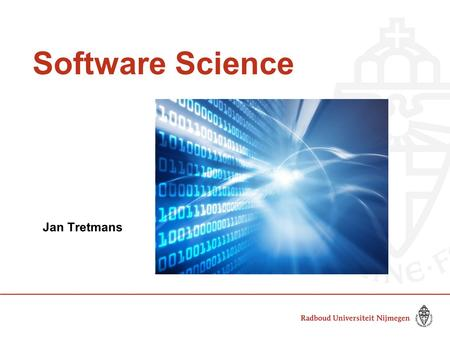 Software Science Jan Tretmans. Master Programme in Computing Science 2 years (120 ec), full time four specializations software science MFoCS data sciencecyber.