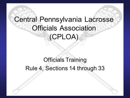 Central Pennsylvania Lacrosse Officials Association (CPLOA) Officials Training Rule 4, Sections 14 through 33.